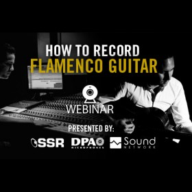 Recording Flamenco Guitar Webinar with SSR London and DPA Microphones